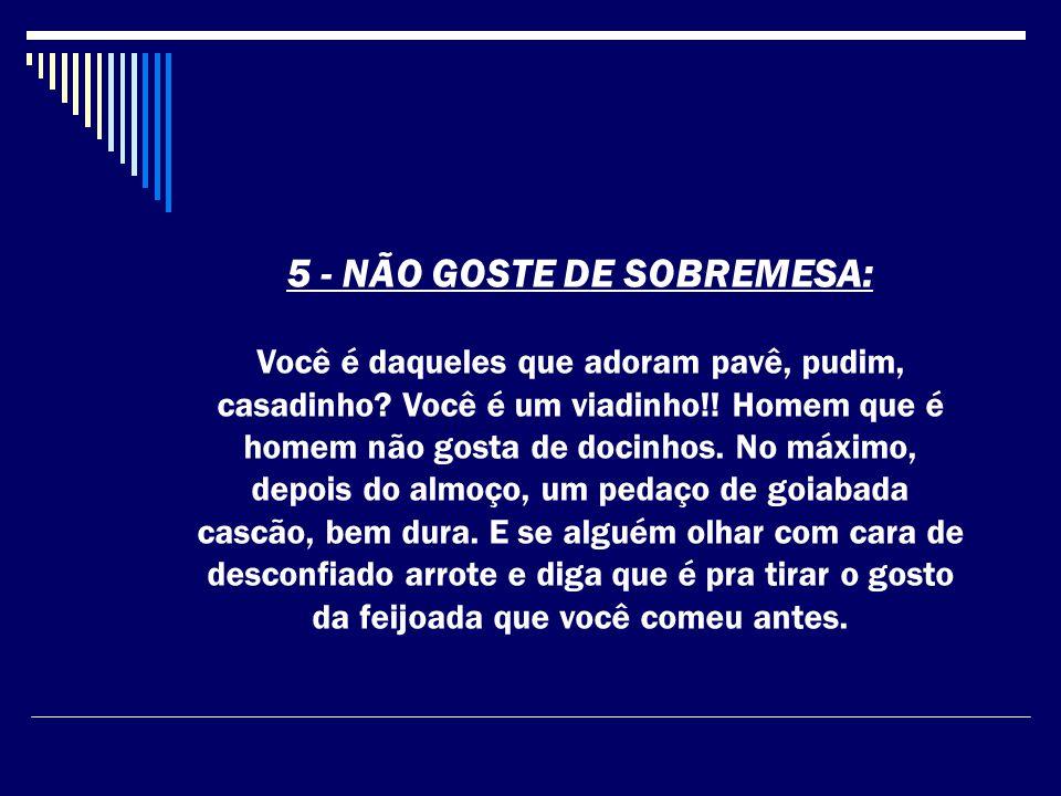 5 - NÃO GOSTE DE SOBREMESA: