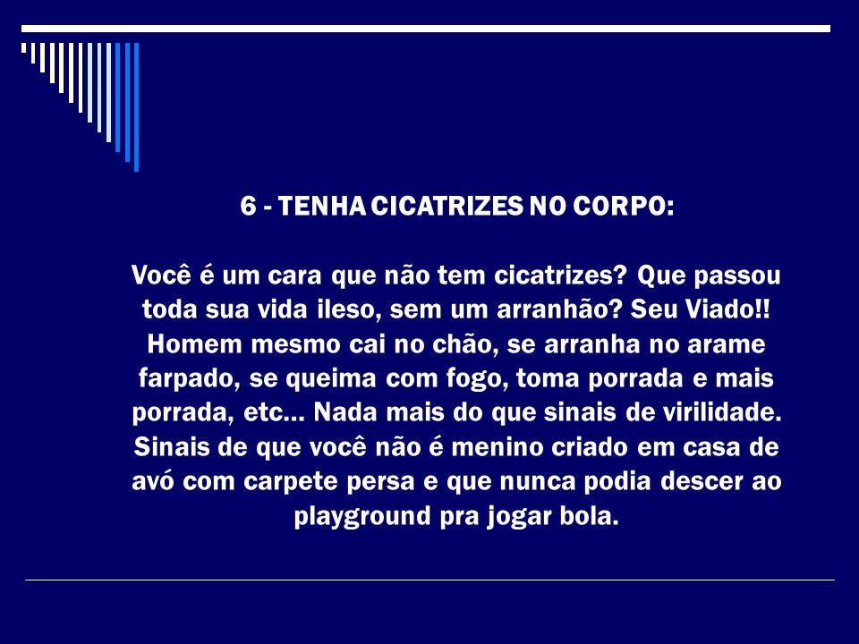 6 - TENHA CICATRIZES NO CORPO: