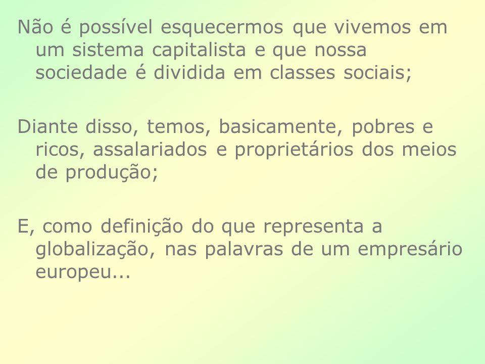 Não é possível esquecermos que vivemos em um sistema capitalista e que nossa sociedade é dividida em classes sociais;