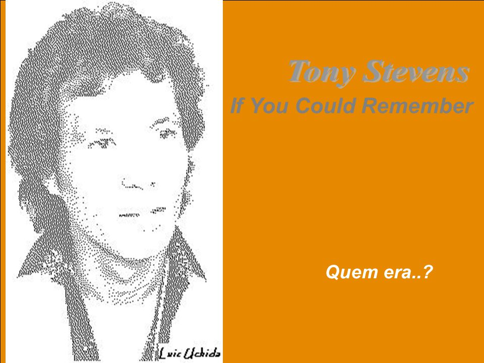Tony Stevens If You Could Remember Quem era..