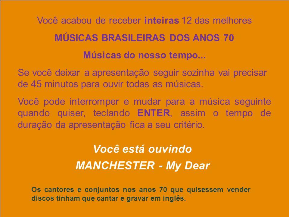 MÚSICAS BRASILEIRAS DOS ANOS 70 Você está ouvindo MANCHESTER - My Dear