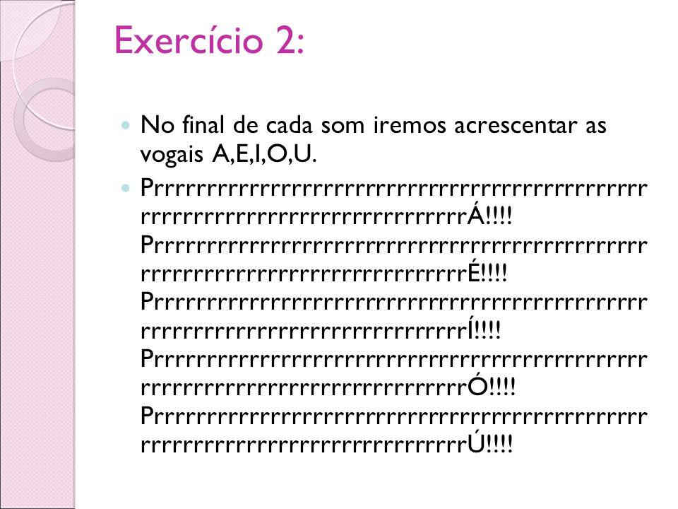 Exercício 2: No final de cada som iremos acrescentar as vogais A,E,I,O,U.