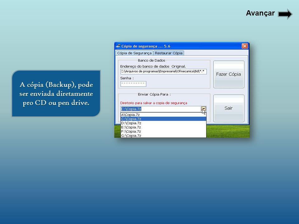 A cópia (Backup), pode ser enviada diretamente pro CD ou pen drive.