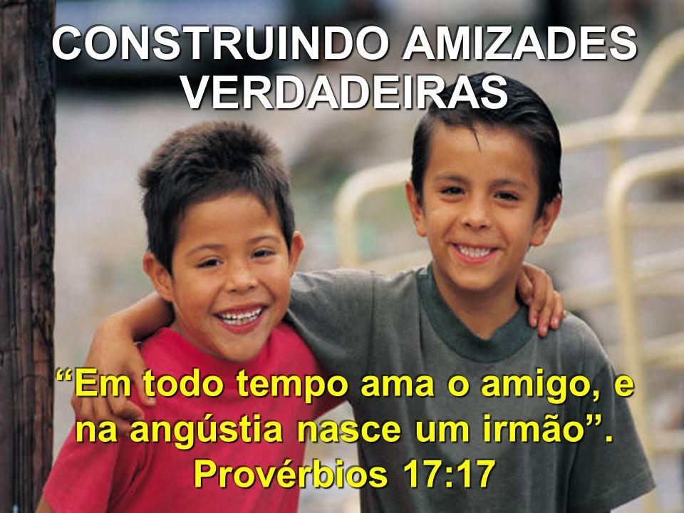 CONSTRUINDO AMIZADES VERDADEIRAS