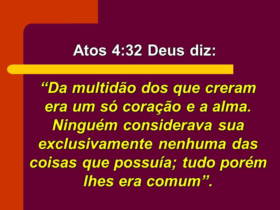 Atos 4:32 Deus diz: