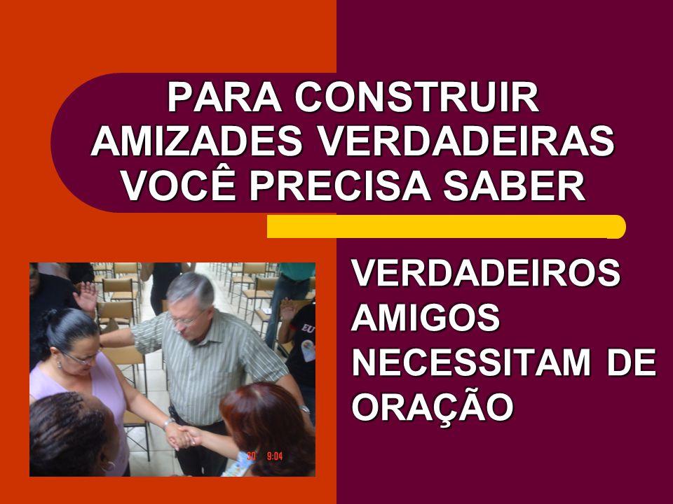 PARA CONSTRUIR AMIZADES VERDADEIRAS VOCÊ PRECISA SABER