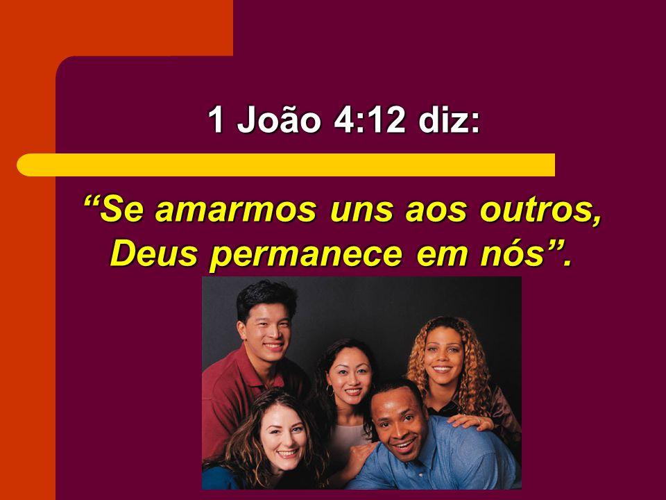 Se amarmos uns aos outros, Deus permanece em nós .