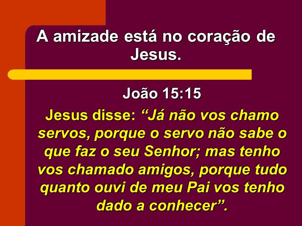 A amizade está no coração de Jesus.
