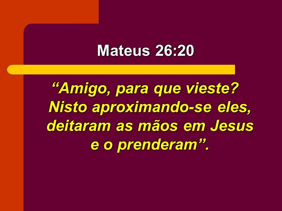 Mateus 26:20 Amigo, para que vieste.