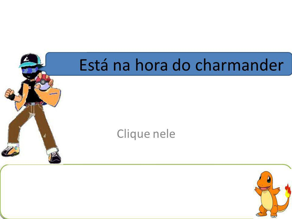Está na hora do charmander