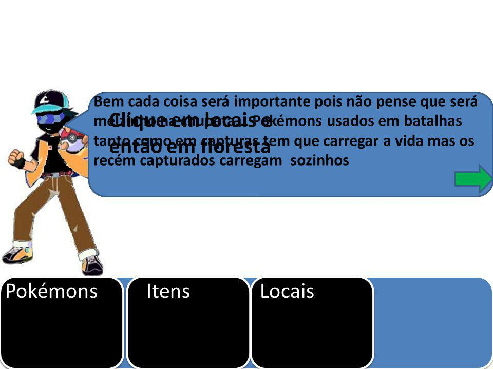 Aprendendo Clique em locais e então em floresta Pokémons Itens Locais