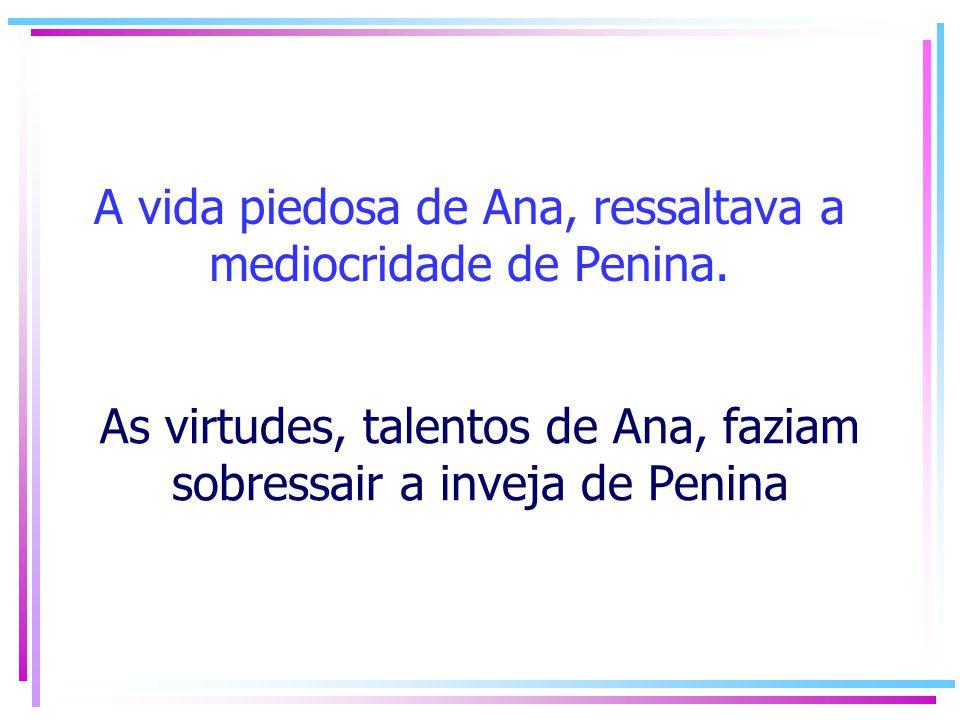 A vida piedosa de Ana, ressaltava a mediocridade de Penina.