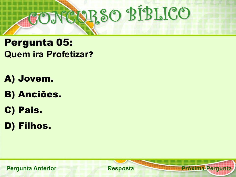 CONCURSO BÍBLICO Pergunta 05: Quem ira Profetizar Jovem. Anciões.