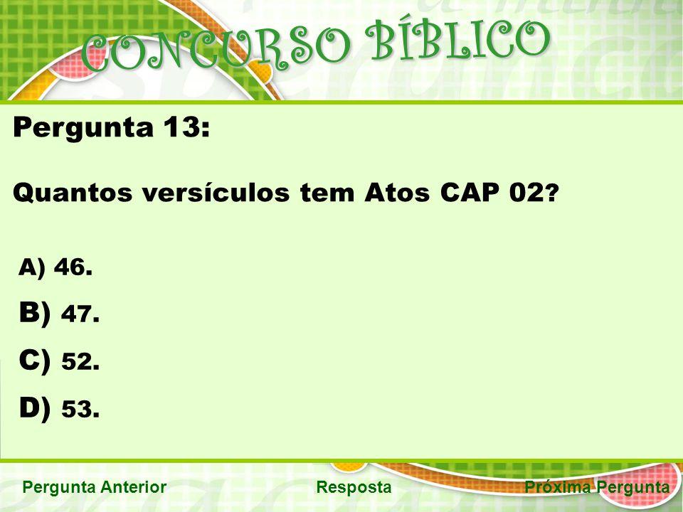 CONCURSO BÍBLICO Pergunta 13: 47. 52. 53.