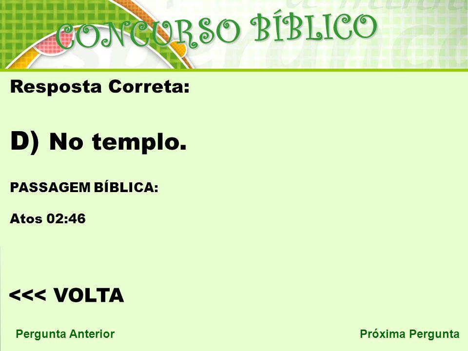 CONCURSO BÍBLICO No templo. <<< VOLTA Resposta Correta:
