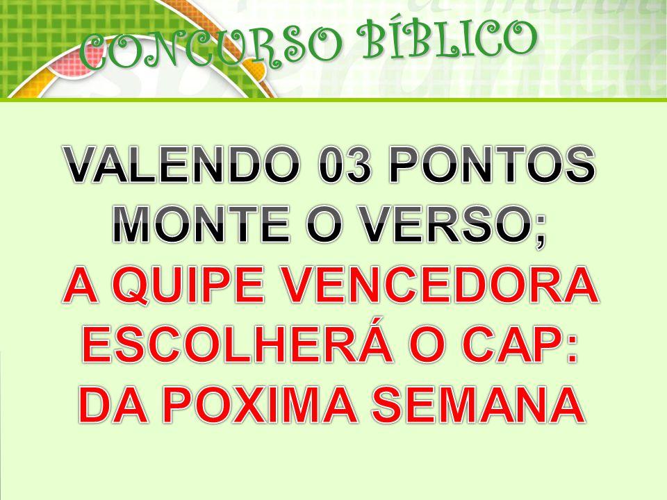 CONCURSO BÍBLICO CONCURSO BÍBLICO VALENDO 03 PONTOS MONTE O VERSO;