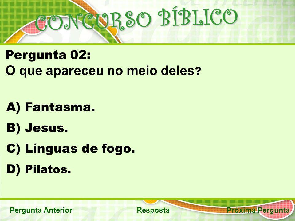 CONCURSO BÍBLICO O que apareceu no meio deles Pergunta 02: Fantasma.