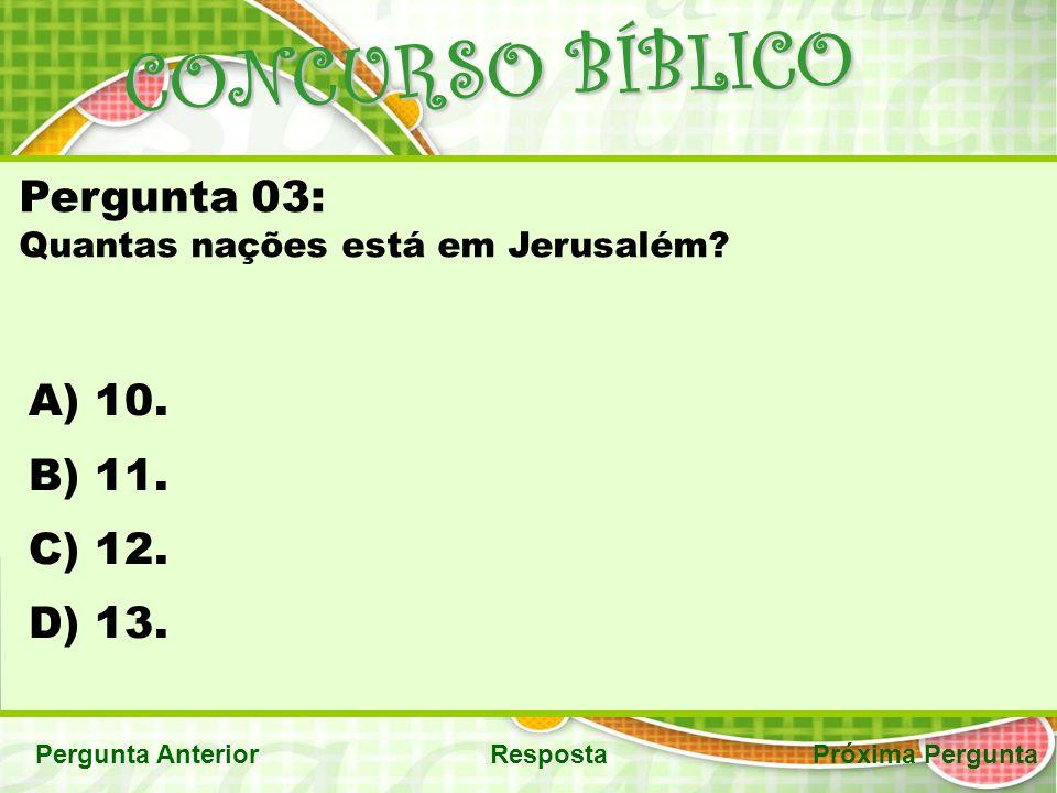 CONCURSO BÍBLICO Pergunta 03: 10. 11. 12. 13.