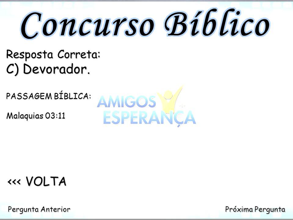 Concurso Bíblico Devorador. <<< VOLTA Resposta Correta:
