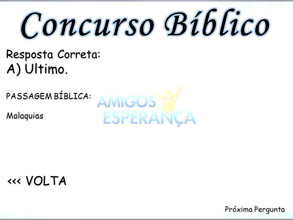 Concurso Bíblico A) Ultimo. <<< VOLTA Resposta Correta: