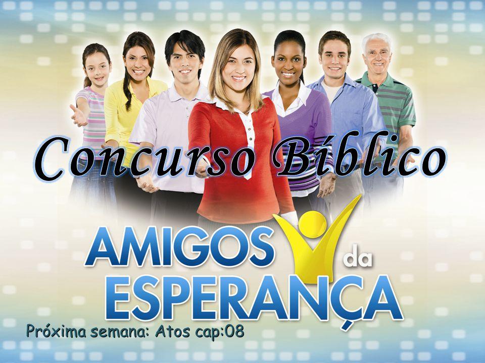 Concurso Bíblico Próxima semana: Atos cap:08