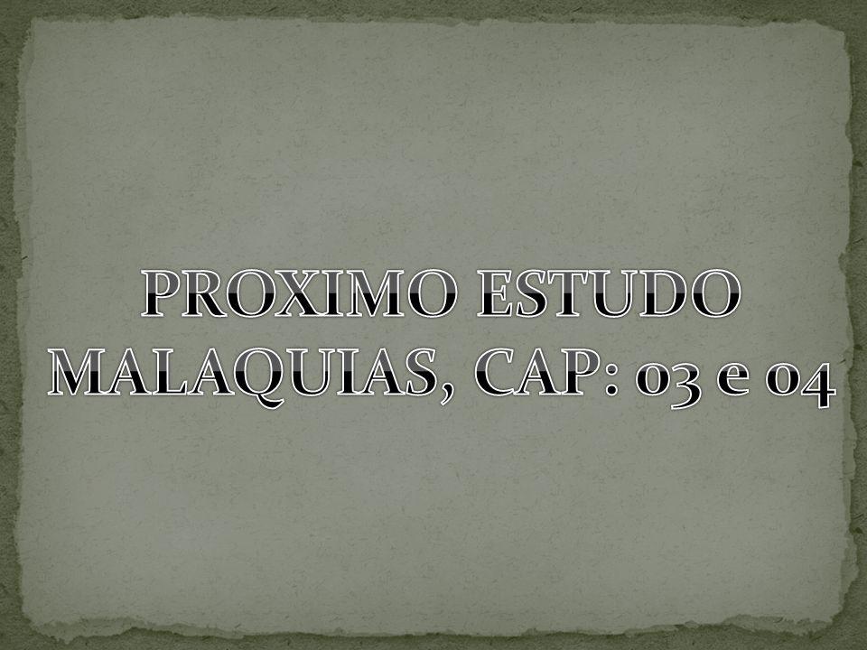 PROXIMO ESTUDO MALAQUIAS, CAP: 03 e 04