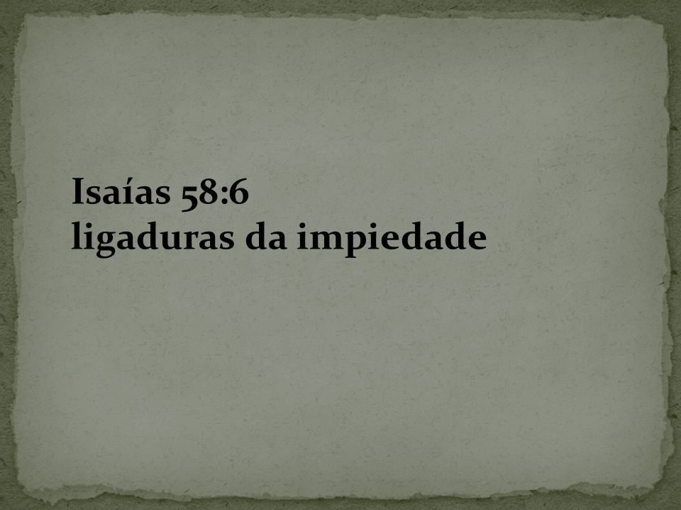 Isaías 58:6 ligaduras da impiedade