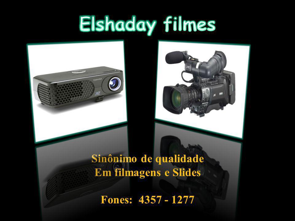 Elshaday filmes Sinônimo de qualidade Em filmagens e Slides