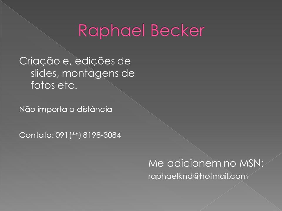 Raphael Becker Criação e, edições de slides, montagens de fotos etc.