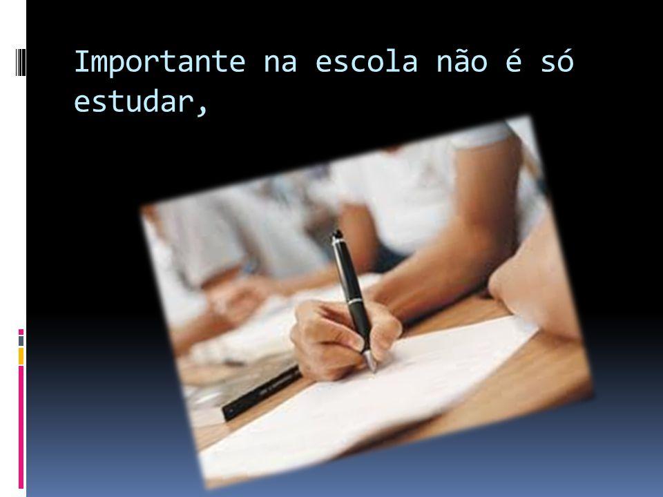 Importante na escola não é só estudar,