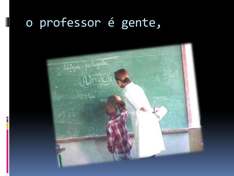 o professor é gente,