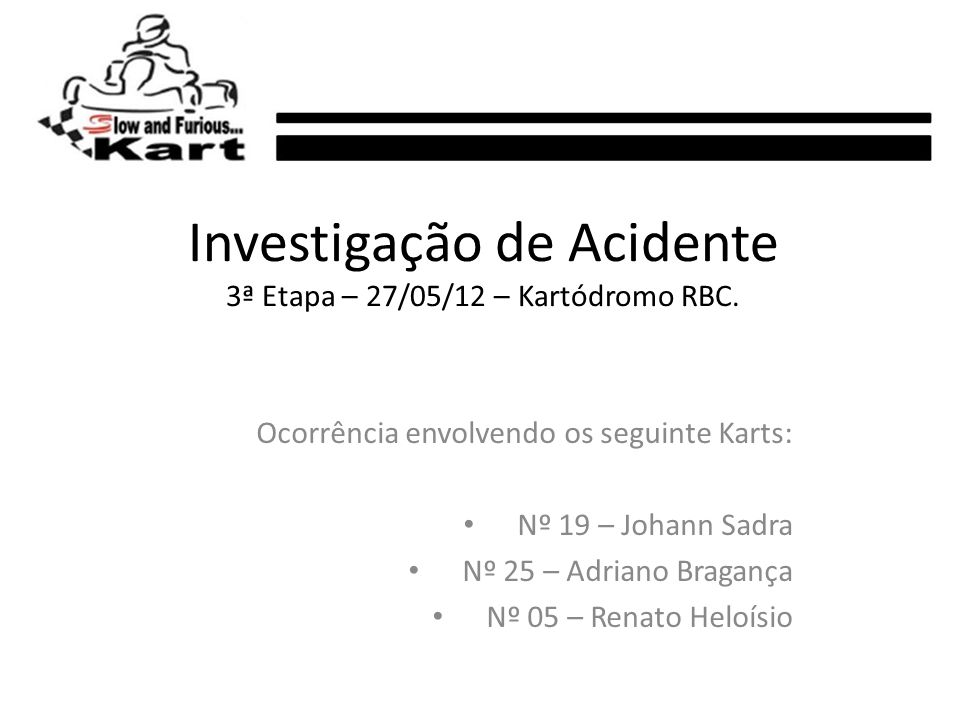 Investigação de Acidente 3ª Etapa – 27/05/12 – Kartódromo RBC.