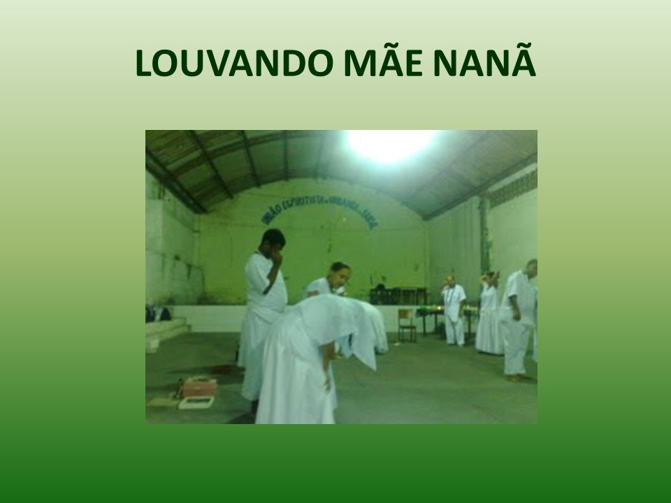 LOUVANDO MÃE NANÃ