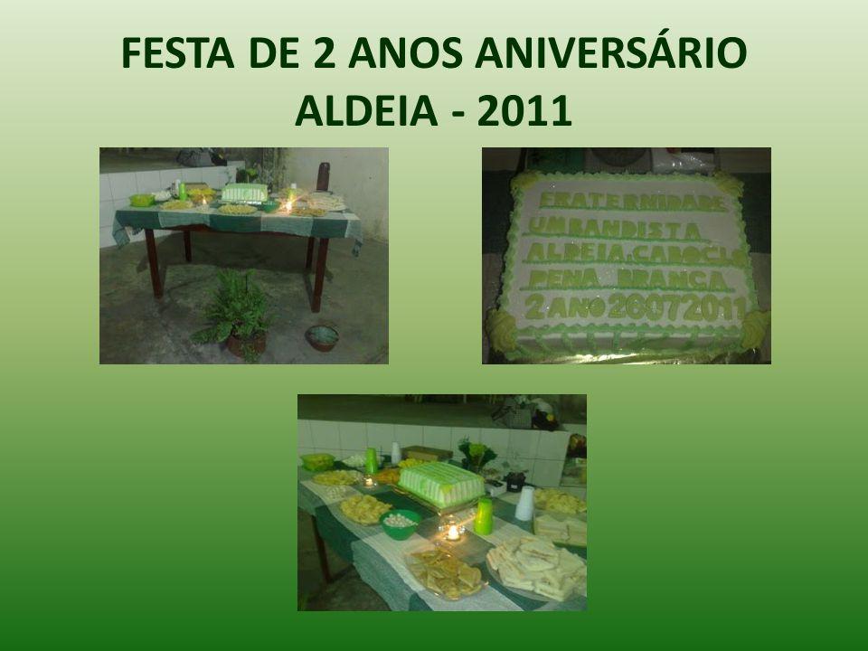 FESTA DE 2 ANOS ANIVERSÁRIO ALDEIA - 2011