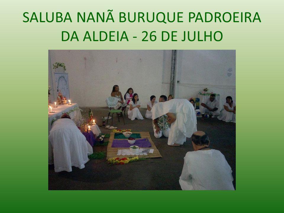 SALUBA NANÃ BURUQUE PADROEIRA DA ALDEIA - 26 DE JULHO
