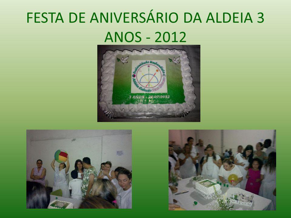FESTA DE ANIVERSÁRIO DA ALDEIA 3 ANOS - 2012