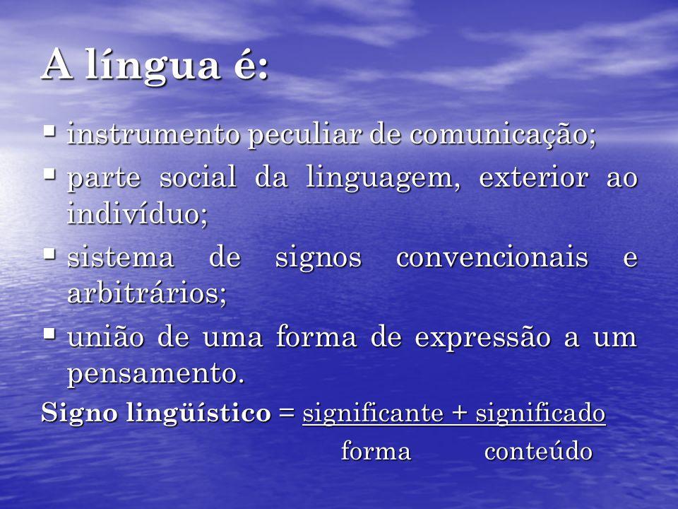 A língua é: instrumento peculiar de comunicação;