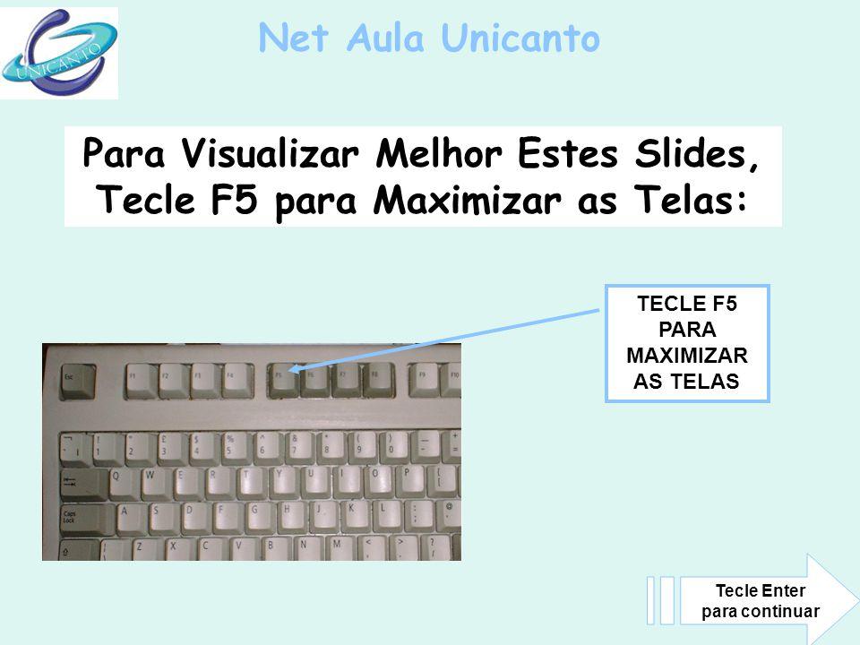 Para Visualizar Melhor Estes Slides, Tecle F5 para Maximizar as Telas: