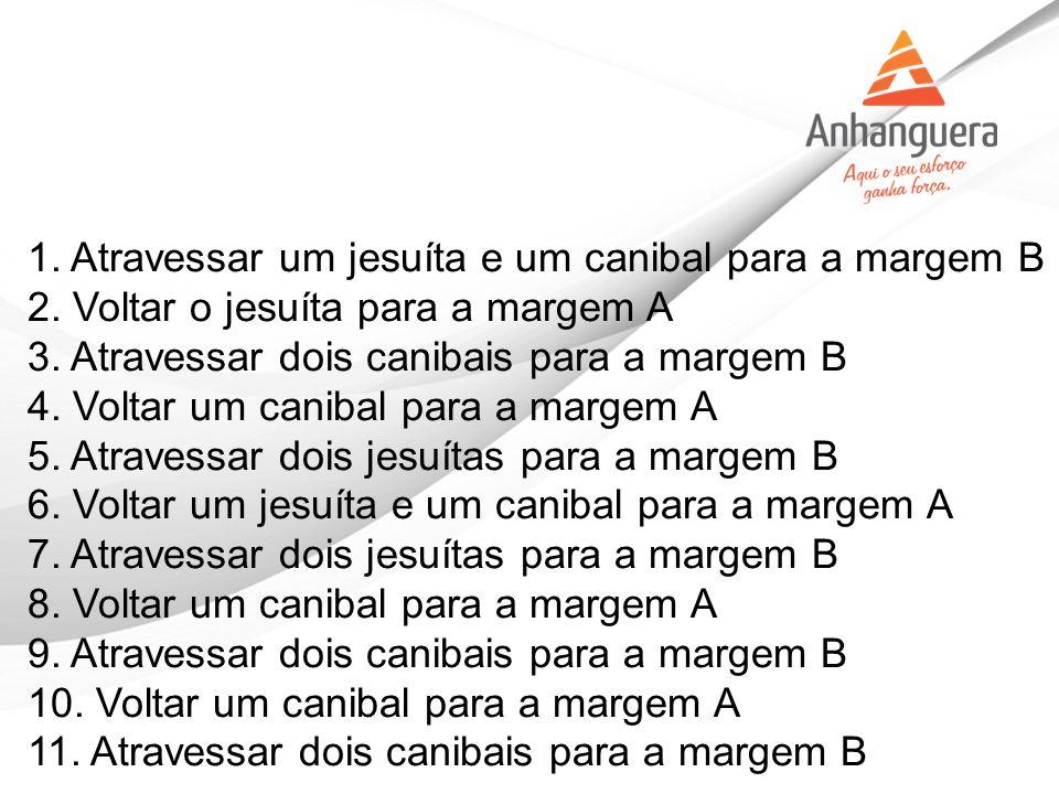 1. Atravessar um jesuíta e um canibal para a margem B