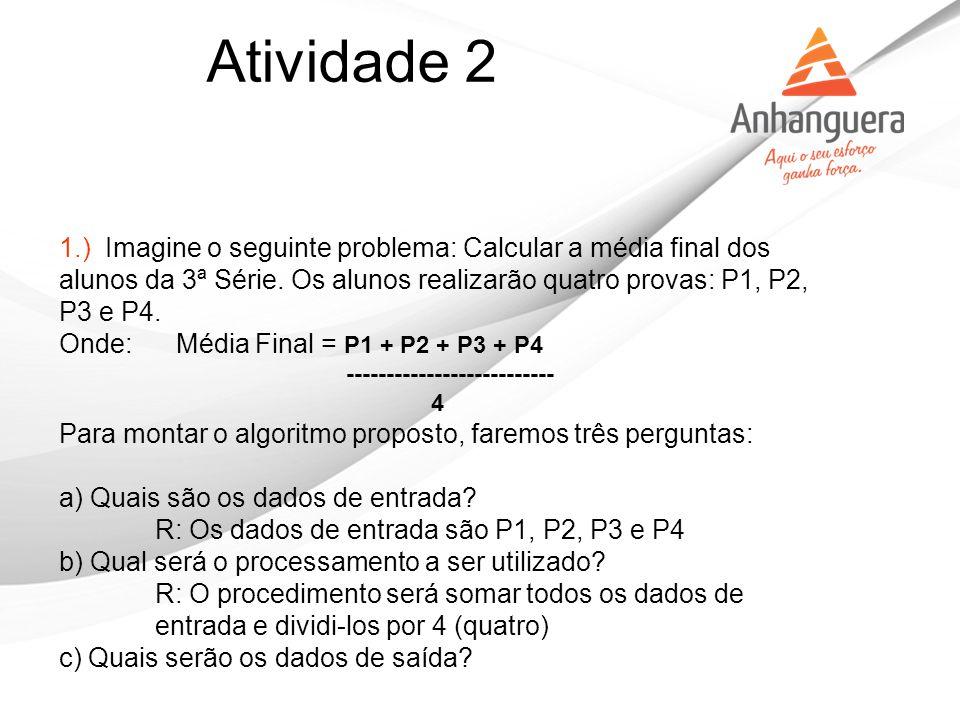 Atividade 2 1.) Imagine o seguinte problema: Calcular a média final dos alunos da 3ª Série. Os alunos realizarão quatro provas: P1, P2, P3 e P4.