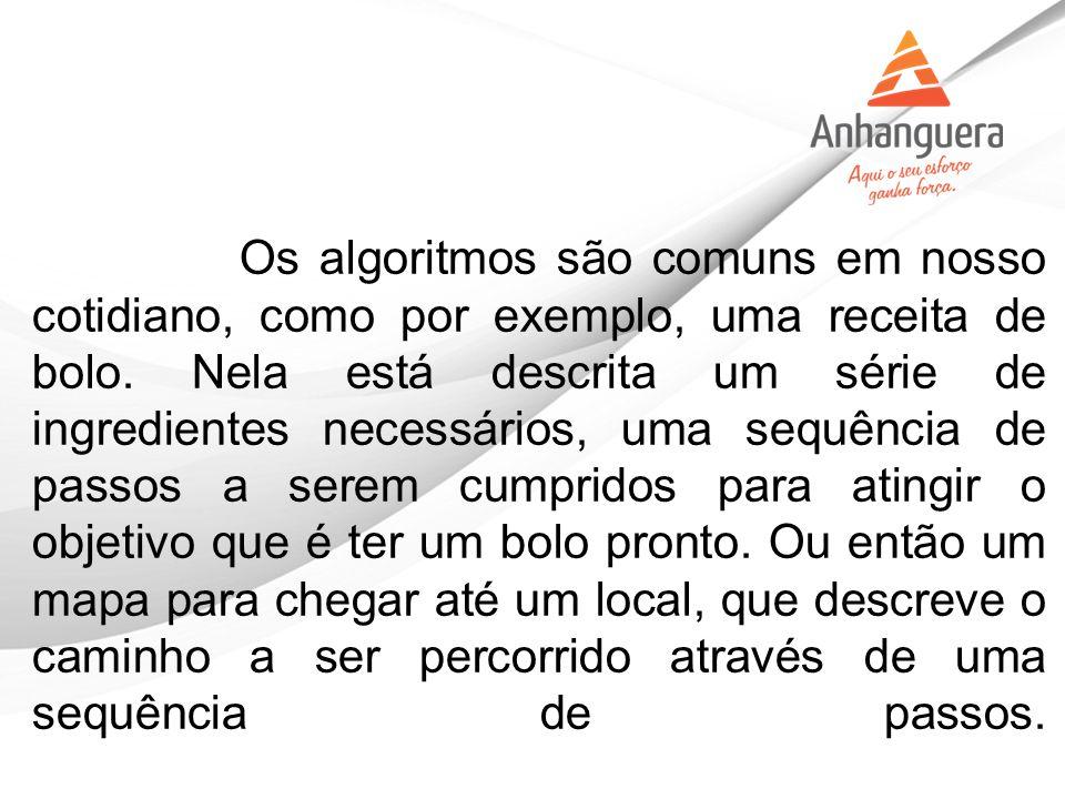 Os algoritmos são comuns em nosso cotidiano, como por exemplo, uma receita de bolo.