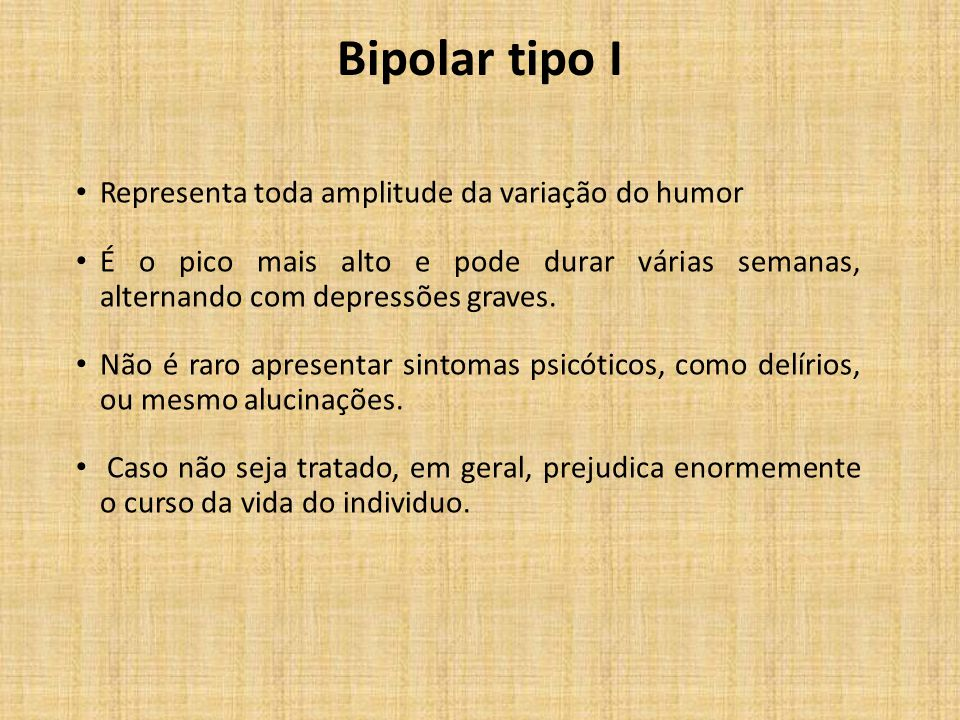 Bipolar tipo I Representa toda amplitude da variação do humor