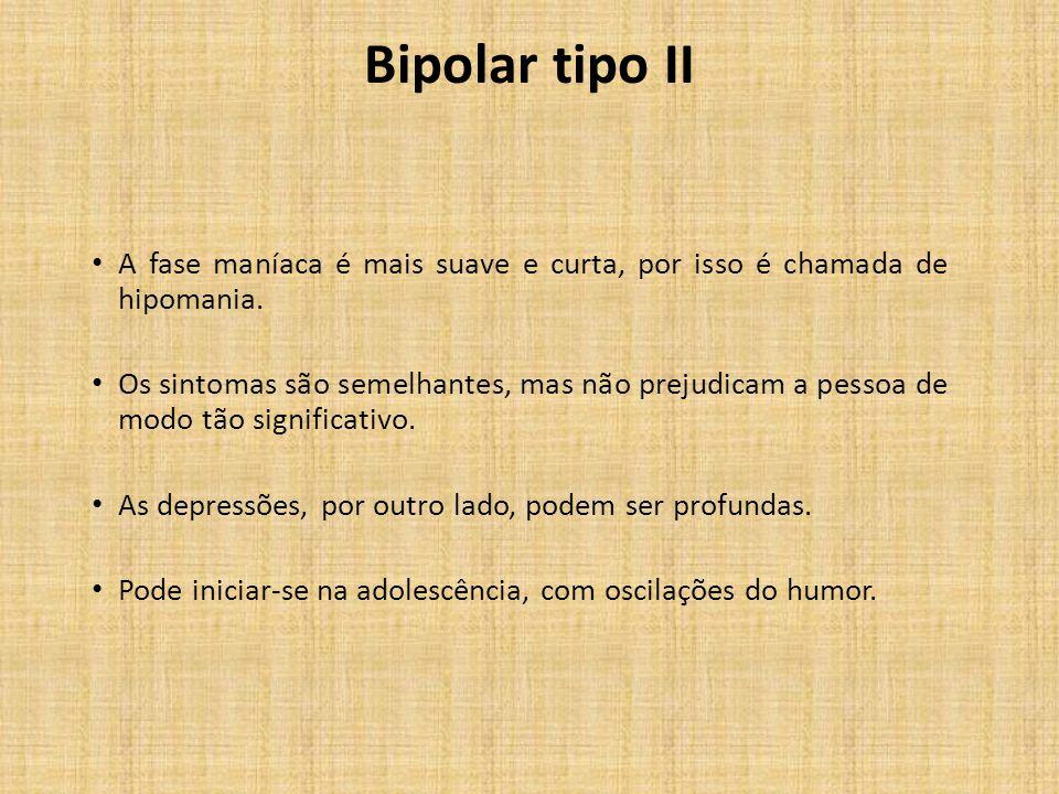 Bipolar tipo II A fase maníaca é mais suave e curta, por isso é chamada de hipomania.