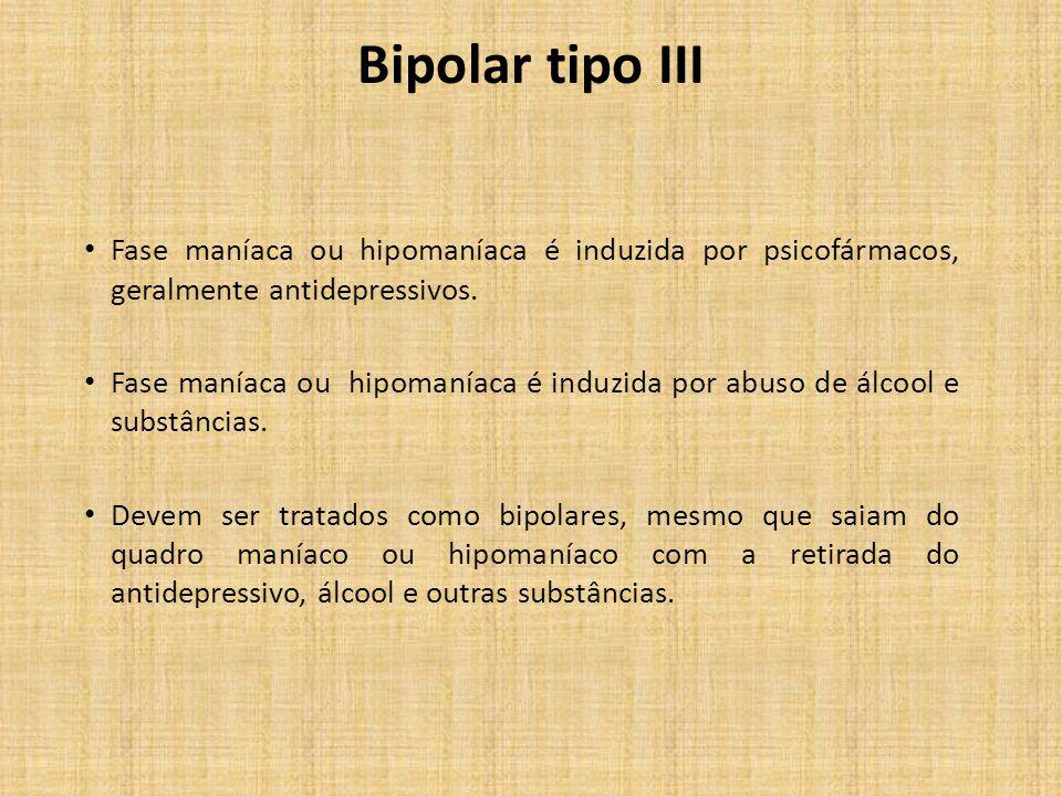 Bipolar tipo III Fase maníaca ou hipomaníaca é induzida por psicofármacos, geralmente antidepressivos.