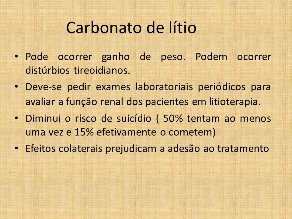 Carbonato de lítio Pode ocorrer ganho de peso. Podem ocorrer distúrbios tireoidianos.