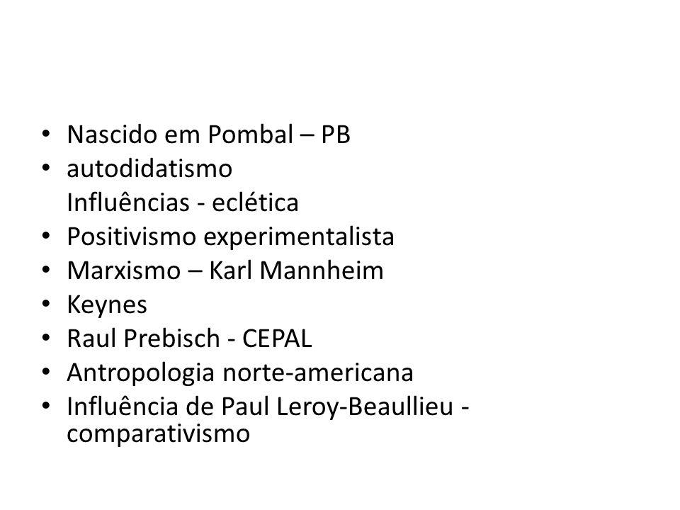 Nascido em Pombal – PB autodidatismo. Influências - eclética. Positivismo experimentalista. Marxismo – Karl Mannheim.