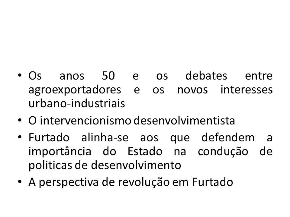 Os anos 50 e os debates entre agroexportadores e os novos interesses urbano-industriais