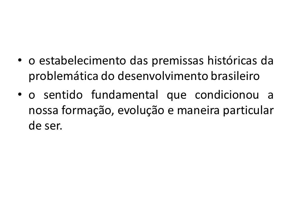 o estabelecimento das premissas históricas da problemática do desenvolvimento brasileiro