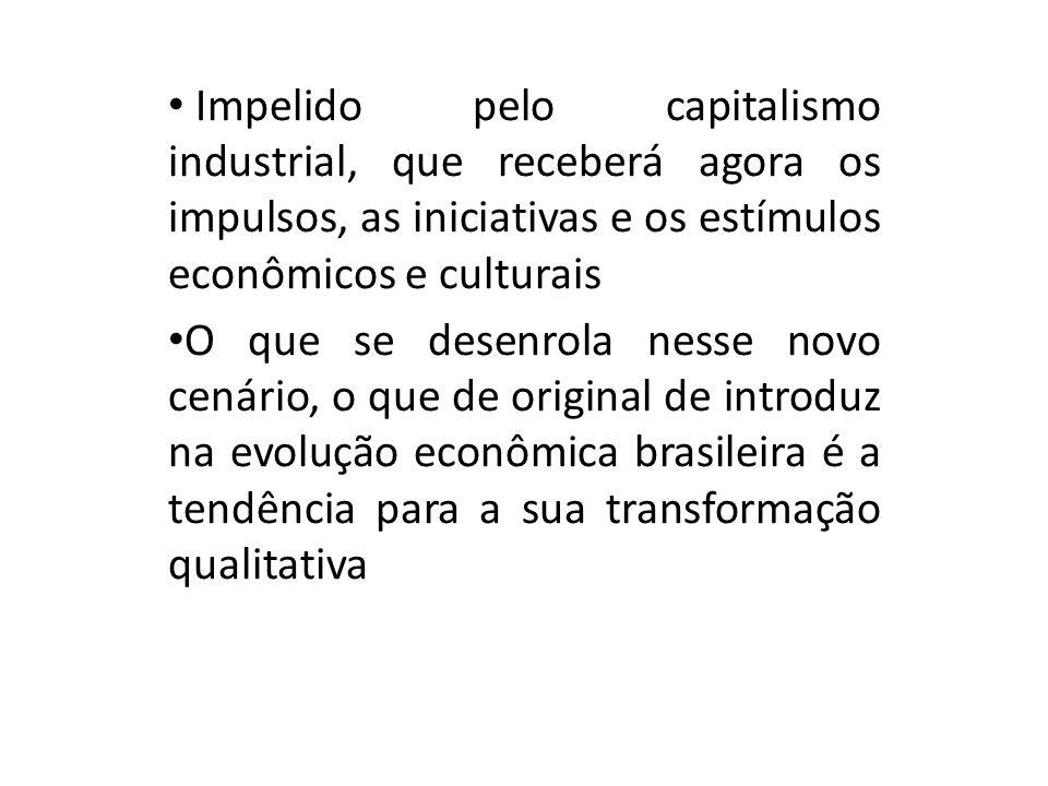 Impelido pelo capitalismo industrial, que receberá agora os impulsos, as iniciativas e os estímulos econômicos e culturais