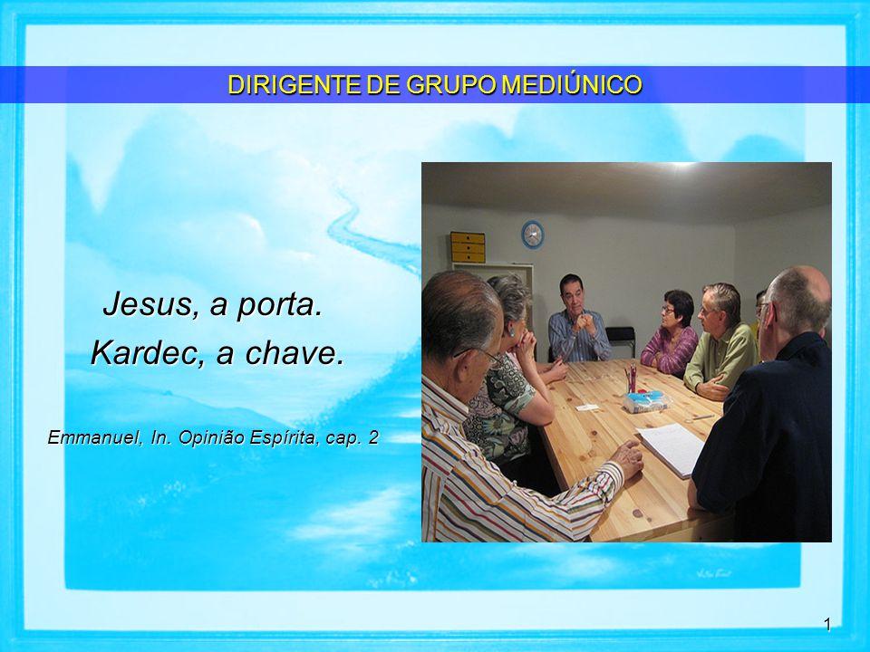 Jesus, a porta. Kardec, a chave. DIRIGENTE DE GRUPO MEDIÚNICO